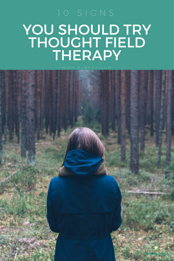 10 Signs You Should Try Thought Field Therapy, Callahan Techniques, mental health, energy medicine, alternative medicine