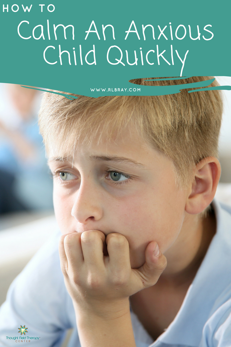 How to calm an anxious child quickly, Thought Field Therapy, TFT, Emotional Freedom Techniques, Relieving anxiety, anxiety in children, first day of school, test anxiety, alternative medicine
