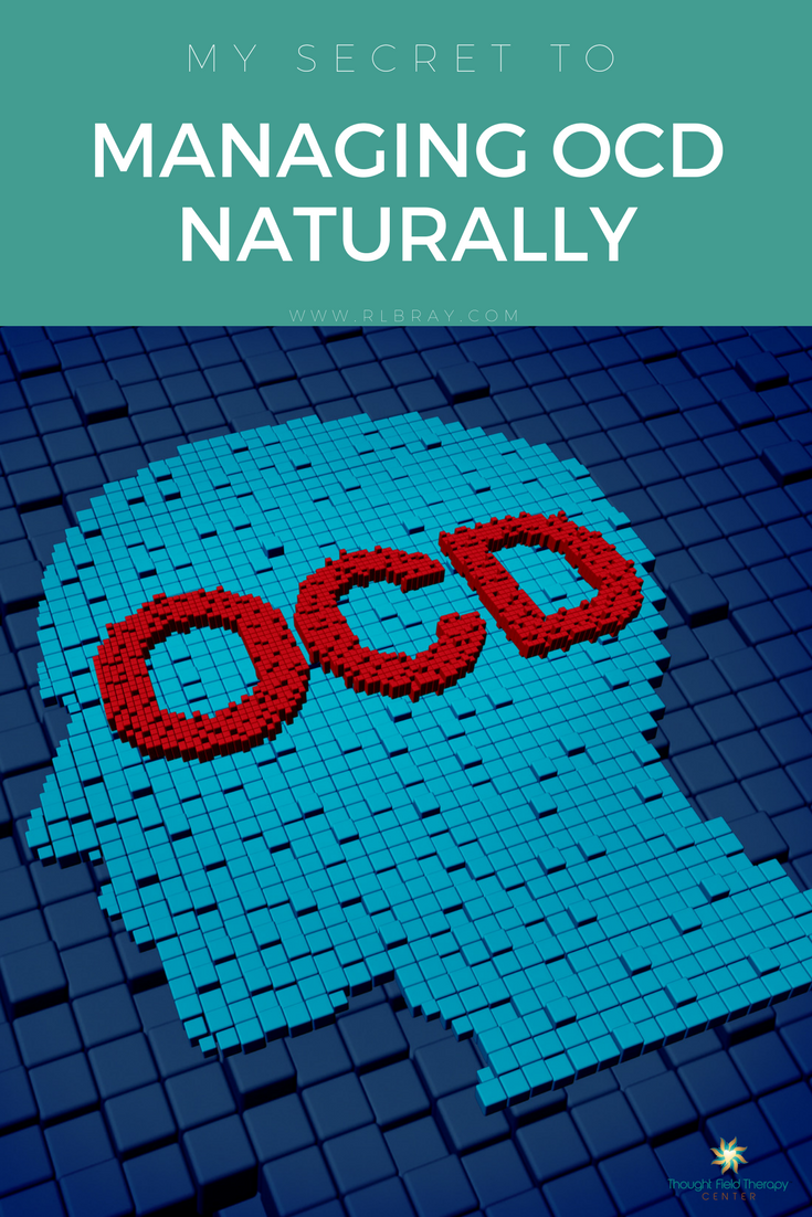 My Secret To Managing OCD Naturally, Obsessive Compulsive Disorder, Treating OCD, Managing compulsive behavior, compulsive hand washing, compulsive cleaning